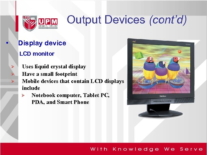 Output Devices (cont'd) • Display device LCD monitor Ø Ø Ø Uses liquid crystal