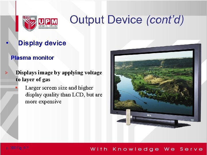 Output Device (cont'd) • Display device Plasma monitor Ø Displays image by applying voltage