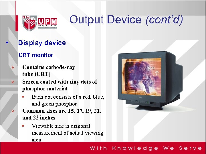 Output Device (cont'd) • Display device CRT monitor Ø Ø Ø Contains cathode-ray tube