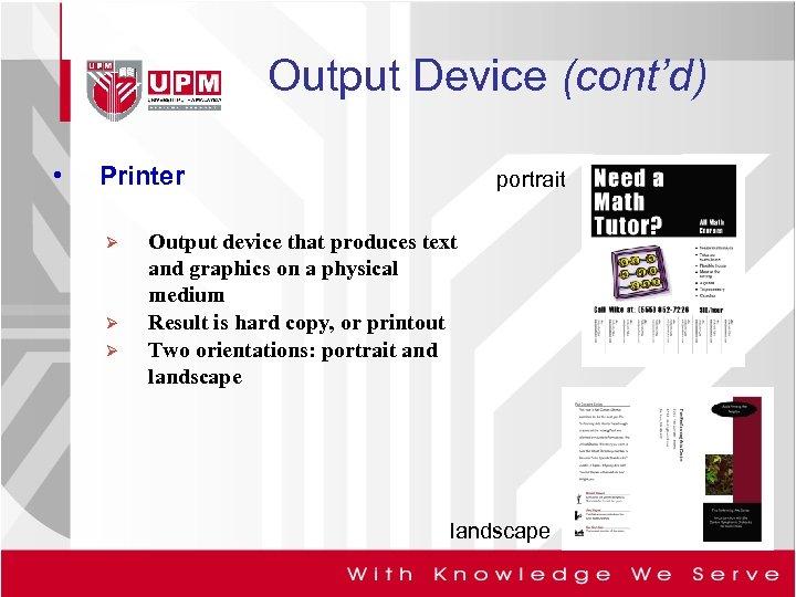Output Device (cont'd) • Printer Ø Ø Ø portrait Output device that produces text