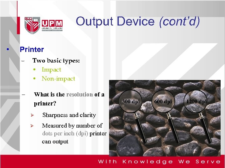 Output Device (cont'd) • Printer – Two basic types: • Impact • Non-impact –
