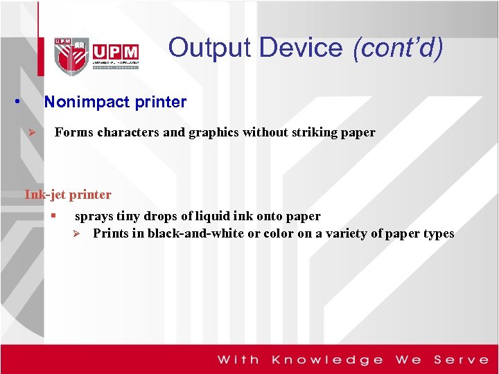 Output Device (cont'd) • Nonimpact printer Ø Forms characters and graphics without striking paper