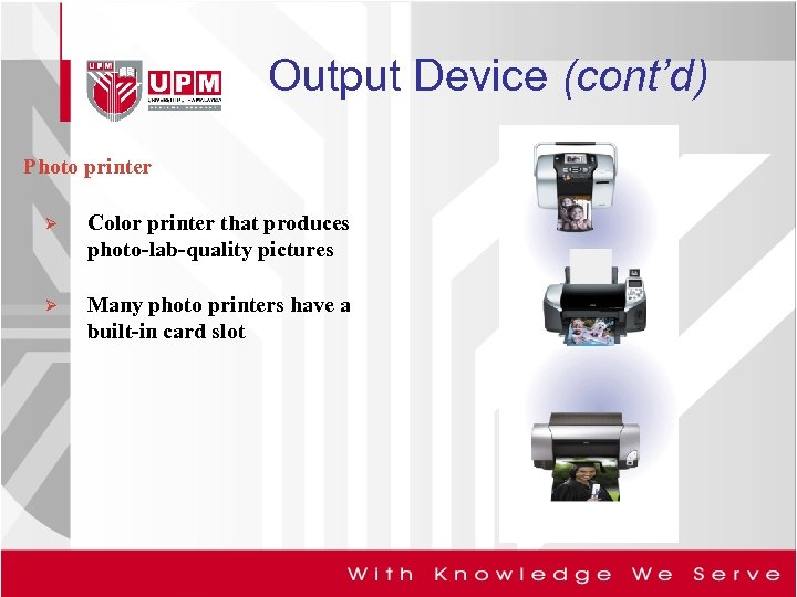 Output Device (cont'd) Photo printer Ø Color printer that produces photo-lab-quality pictures Ø Many