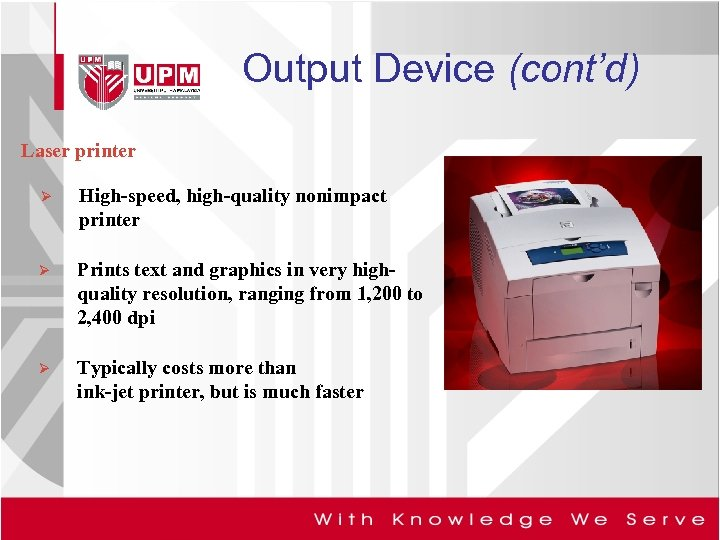 Output Device (cont'd) Laser printer Ø High-speed, high-quality nonimpact printer Ø Prints text and