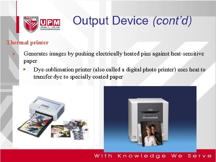 Output Device (cont'd) Thermal printer Ø Generates images by pushing electrically heated pins against
