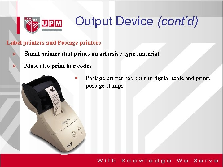 Output Device (cont'd) Label printers and Postage printers Ø Small printer that prints on