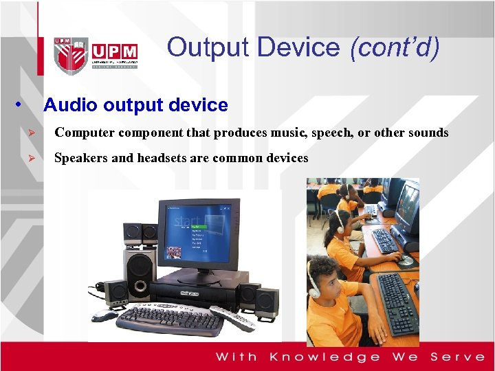 Output Device (cont'd) • Audio output device Ø Computer component that produces music, speech,