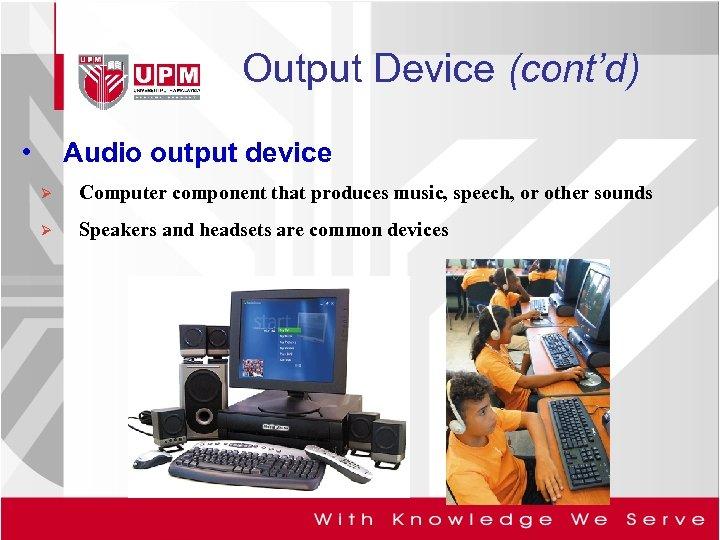 Output Device (cont'd) • Audio output device Ø Computer component that produces music, speech,