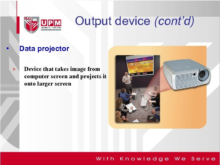 Output device (cont'd) • Data projector Ø Device that takes image from computer screen