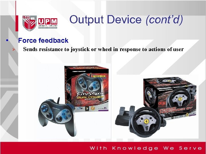 Output Device (cont'd) • Force feedback Ø Sends resistance to joystick or wheel in