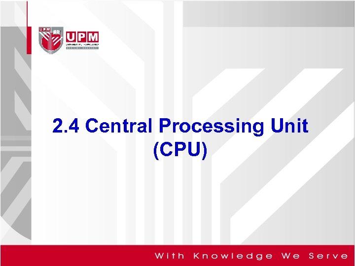 2. 4 Central Processing Unit (CPU)