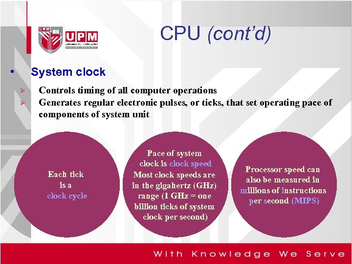 CPU (cont'd) • System clock Ø Ø Controls timing of all computer operations Generates