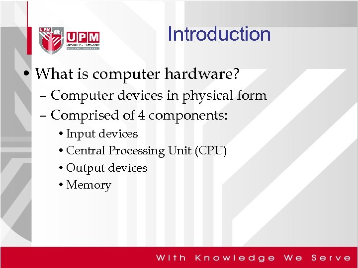 Introduction • What is computer hardware? – Computer devices in physical form – Comprised