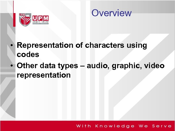 Overview • Representation of characters using codes • Other data types – audio, graphic,