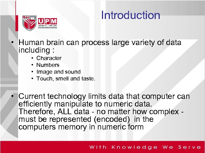 Introduction • Human brain can process large variety of data including : • •