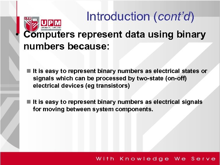 Introduction (cont'd) • Computers represent data using binary numbers because: n It is easy