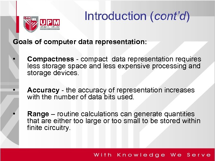 Introduction (cont'd) Goals of computer data representation: • Compactness - compact data representation requires