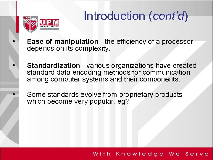 Introduction (cont'd) • Ease of manipulation - the efficiency of a processor depends on