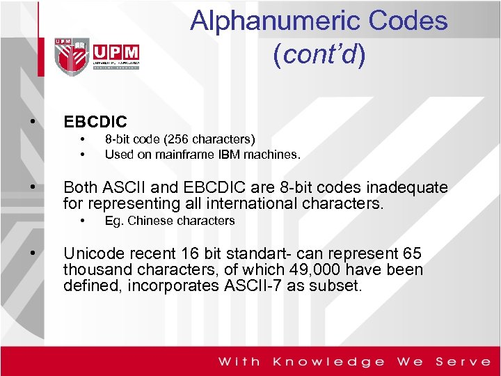 Alphanumeric Codes (cont'd) • EBCDIC • • • Both ASCII and EBCDIC are 8