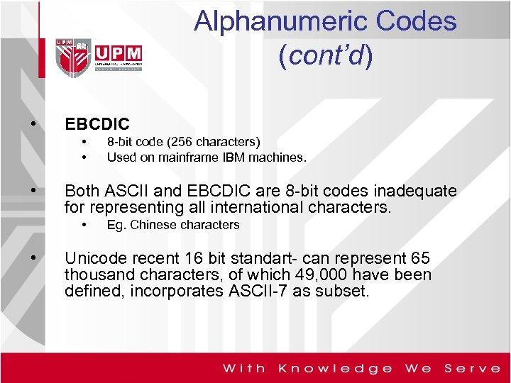 Alphanumeric Codes (cont'd) • EBCDIC • • • Both ASCII and EBCDIC are 8