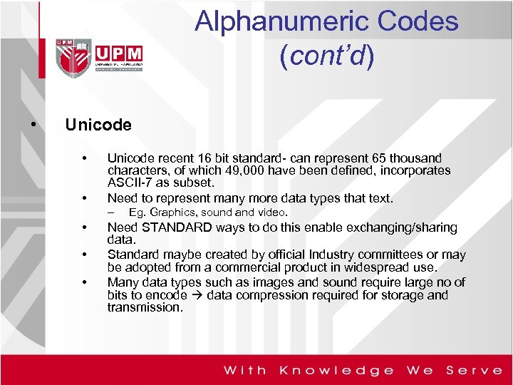 Alphanumeric Codes (cont'd) • Unicode • • Unicode recent 16 bit standard- can represent