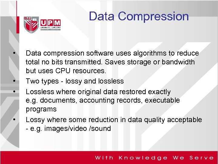 Data Compression • • Data compression software uses algorithms to reduce total no bits