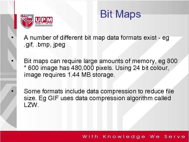Bit Maps • A number of different bit map data formats exist - eg.