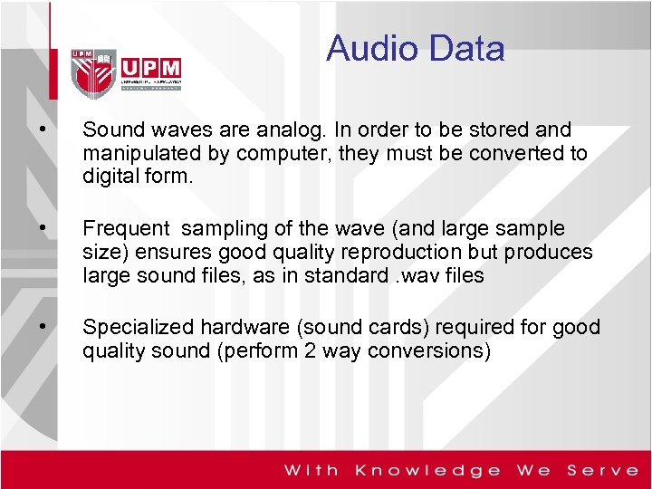 Audio Data • Sound waves are analog. In order to be stored and manipulated