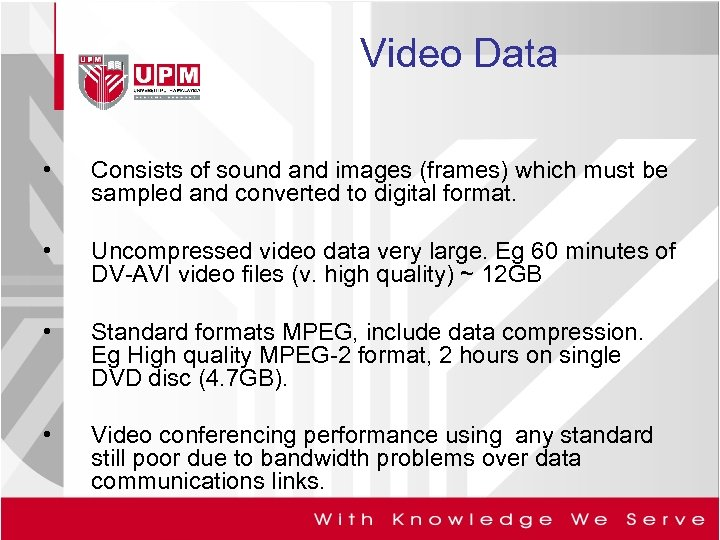 Video Data • Consists of sound and images (frames) which must be sampled and