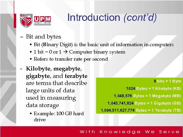 Introduction (cont'd) – Bit and bytes • Bit (Binary Digit) is the basic unit