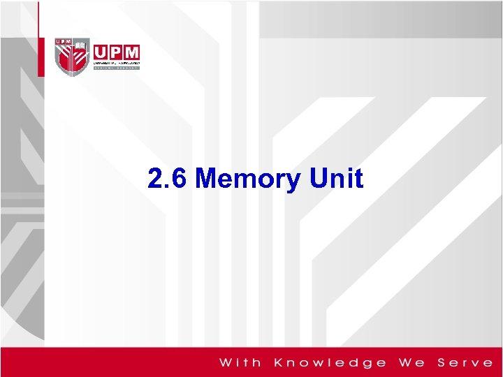 2. 6 Memory Unit