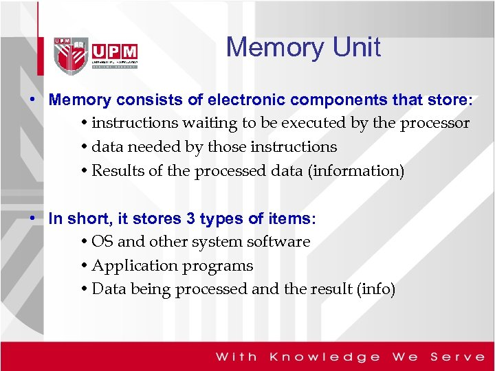 Memory Unit • Memory consists of electronic components that store: • instructions waiting to