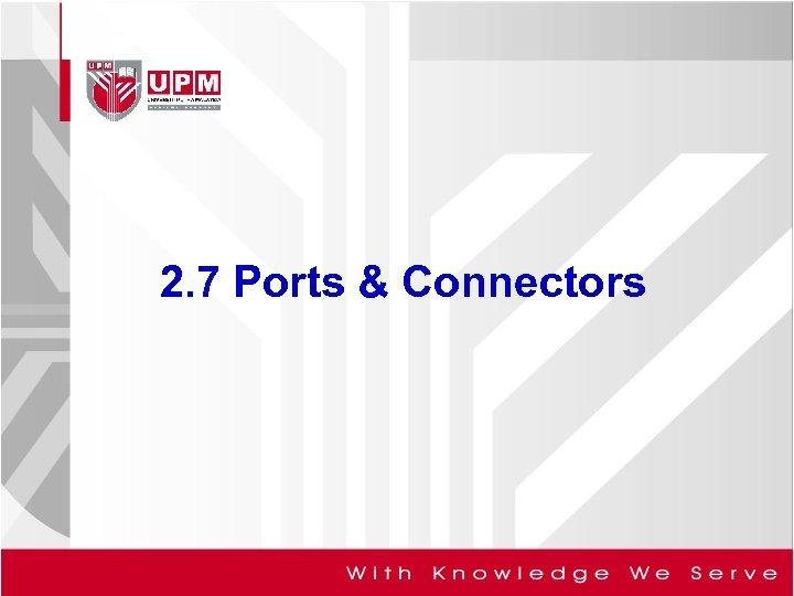 2. 7 Ports & Connectors