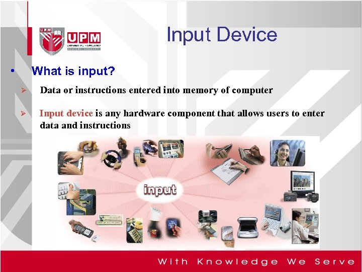 Input Device • What is input? Ø Data or instructions entered into memory of