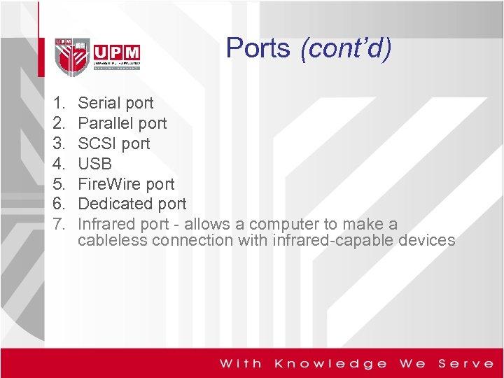 Ports (cont'd) 1. 2. 3. 4. 5. 6. 7. Serial port Parallel port SCSI