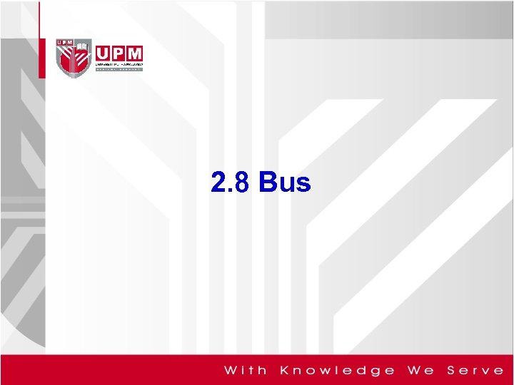 2. 8 Bus