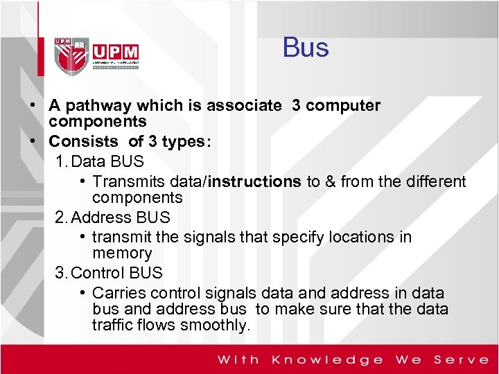 Bus • A pathway which is associate 3 computer components • Consists of 3