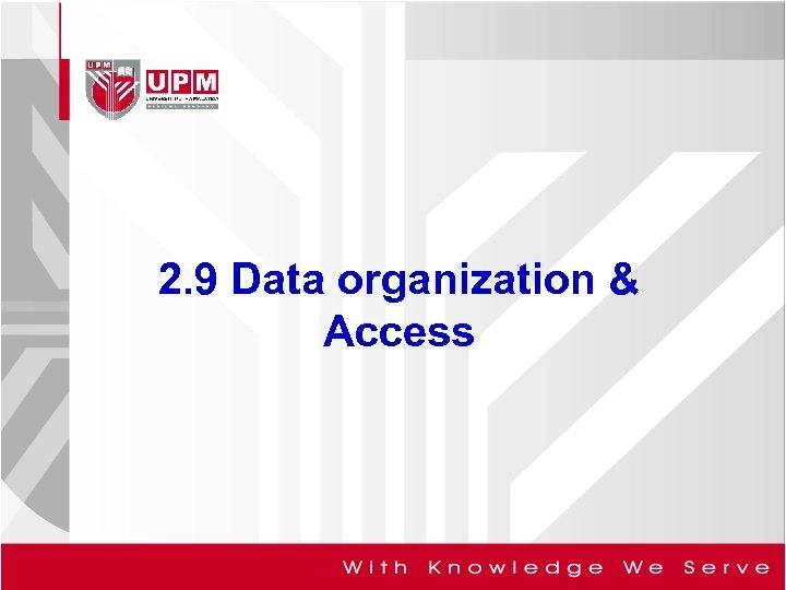 2. 9 Data organization & Access