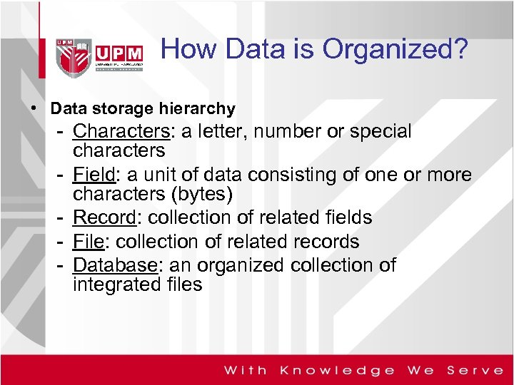 How Data is Organized? • Data storage hierarchy - Characters: a letter, number or