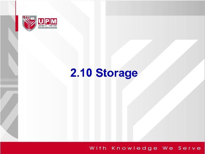 2. 10 Storage