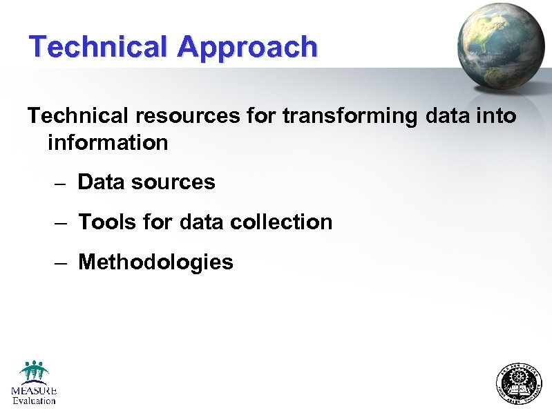 Technical Approach Technical resources for transforming data into information – Data sources – Tools
