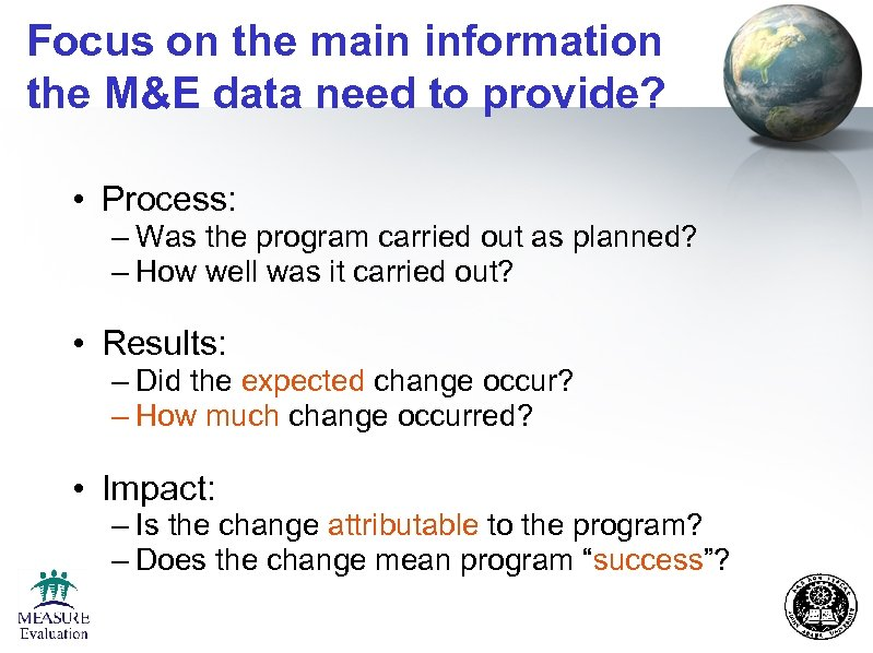 Focus on the main information the M&E data need to provide? • Process: –