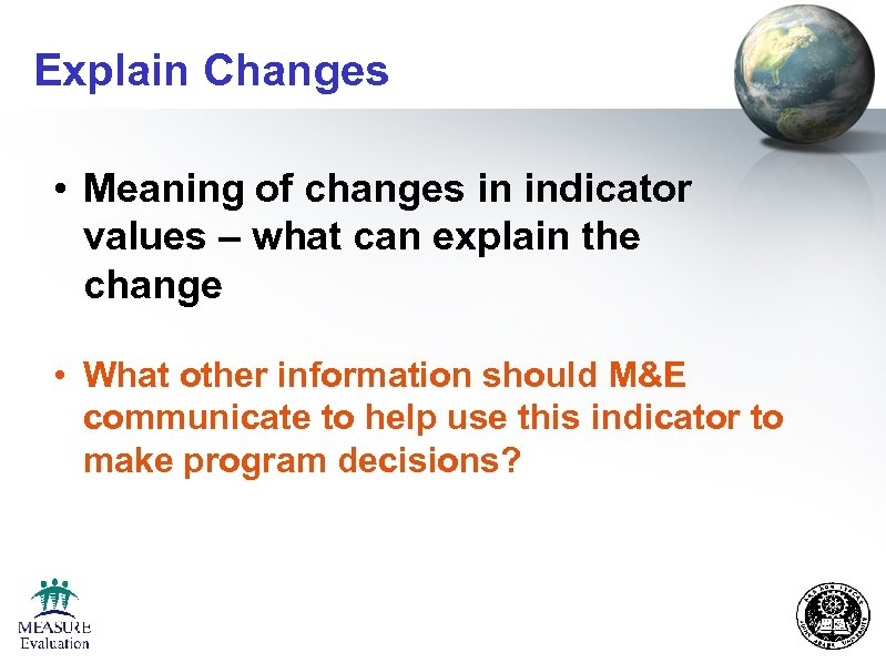 Explain Changes • Meaning of changes in indicator values – what can explain the