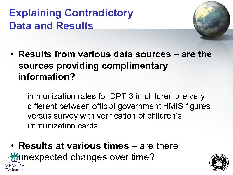 Explaining Contradictory Data and Results • Results from various data sources – are the