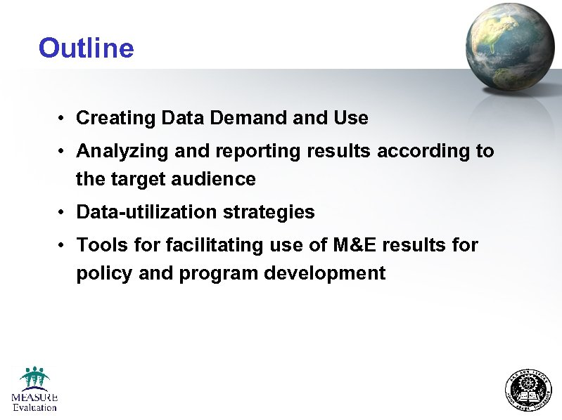 Outline • Creating Data Demand Use • Analyzing and reporting results according to the