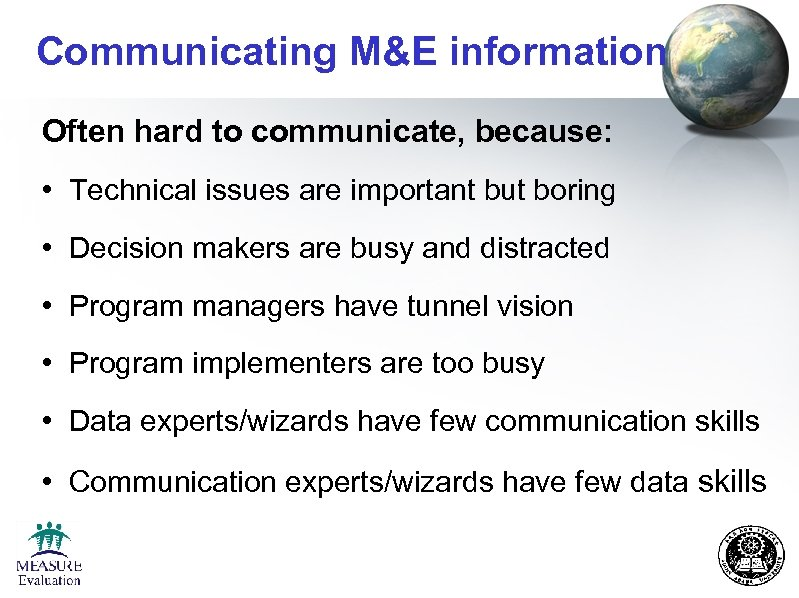 Communicating M&E information Often hard to communicate, because: • Technical issues are important but