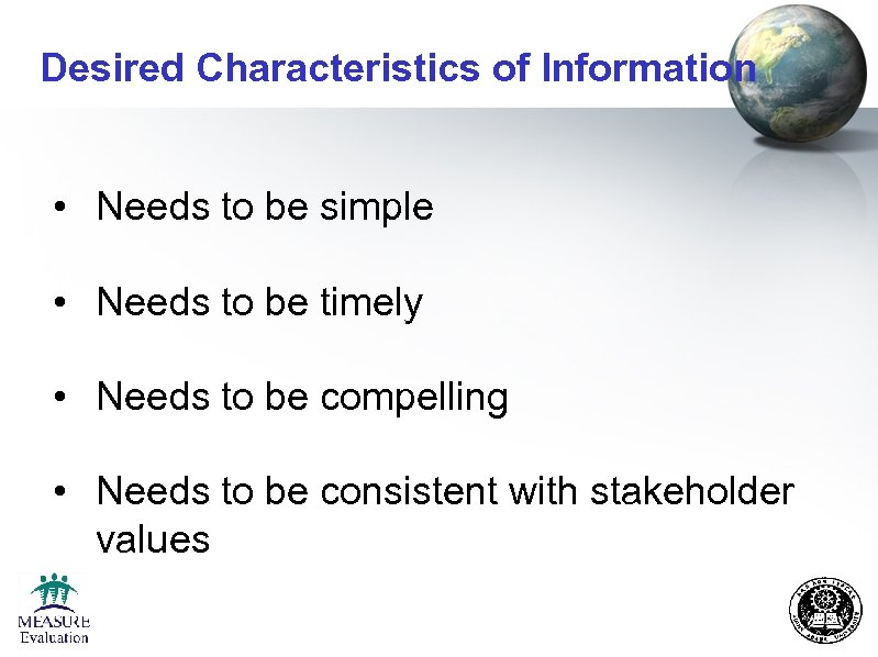 Desired Characteristics of Information • Needs to be simple • Needs to be timely