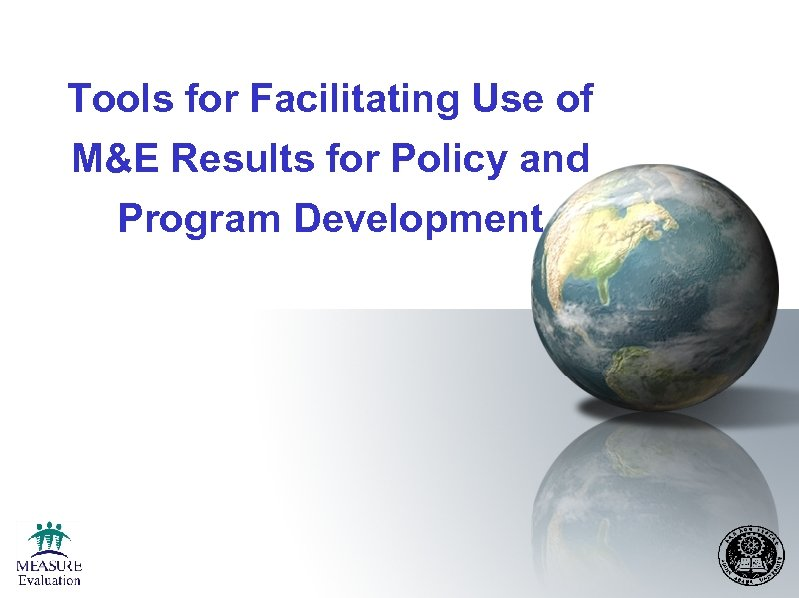 Tools for Facilitating Use of M&E Results for Policy and Program Development