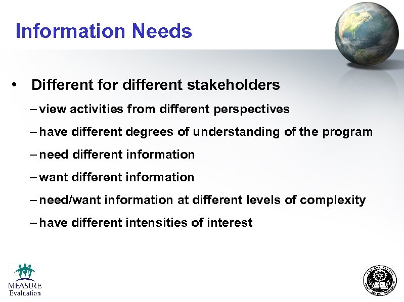 Information Needs • Different for different stakeholders – view activities from different perspectives –