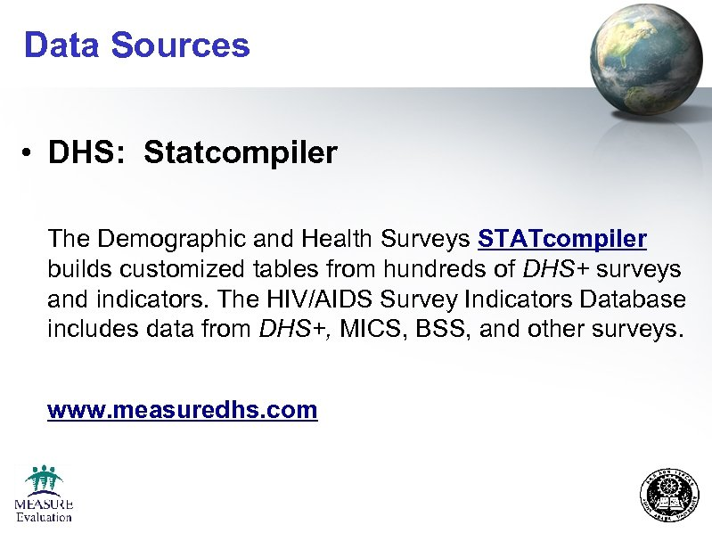 Data Sources • DHS: Statcompiler The Demographic and Health Surveys STATcompiler builds customized tables